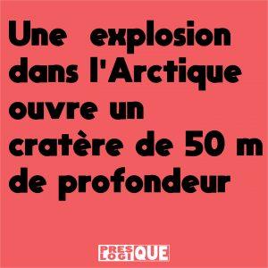Une explosion dans l'Arctique ouvre un cratère de 50 m de profondeur