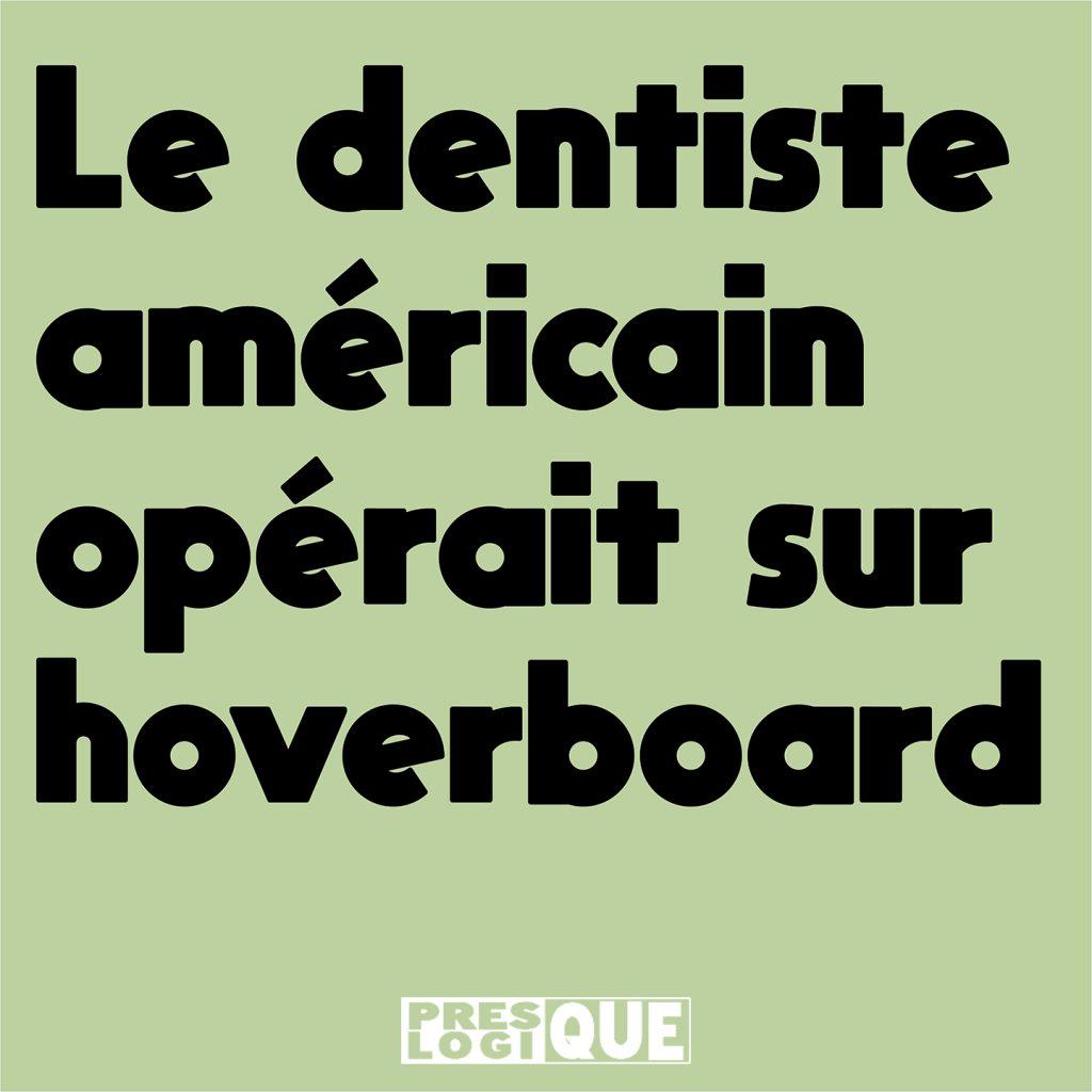 Le dentiste américain opérait sur hoverboard