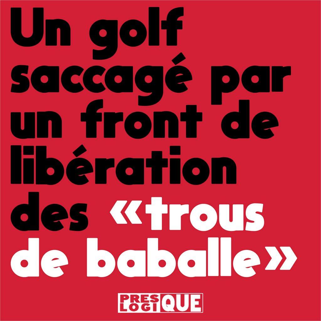 """un golf saccagé par un front de libération des """"trous de baballe"""""""