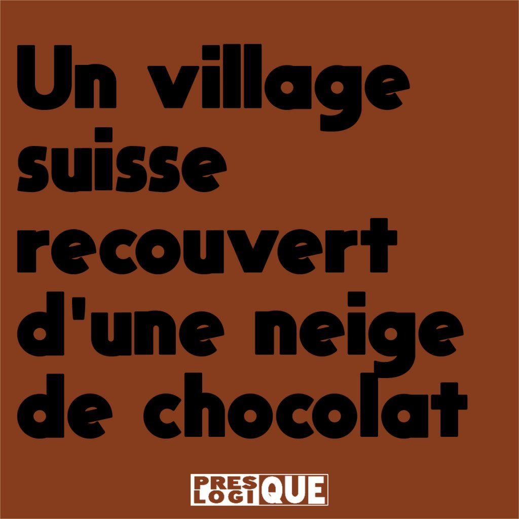 Un village suisse recouvert d'une neige de chocolat
