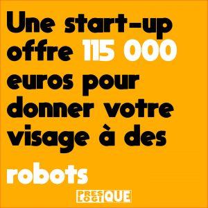 Une start-up offre 115 000 euros pour donner votre visage à des robots