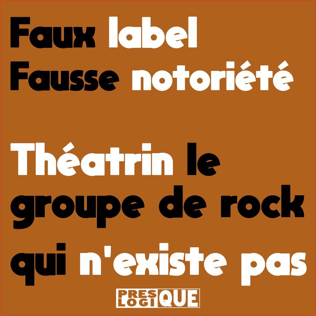 Faux label, fausse notoriété. theatrin le groupe de rock qui n'existe pas.